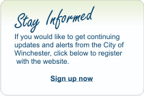 Stay Informed, if you would like to get continuing updates and alerts from the City of Winchester, click below to register with the website. Sign Up now.
